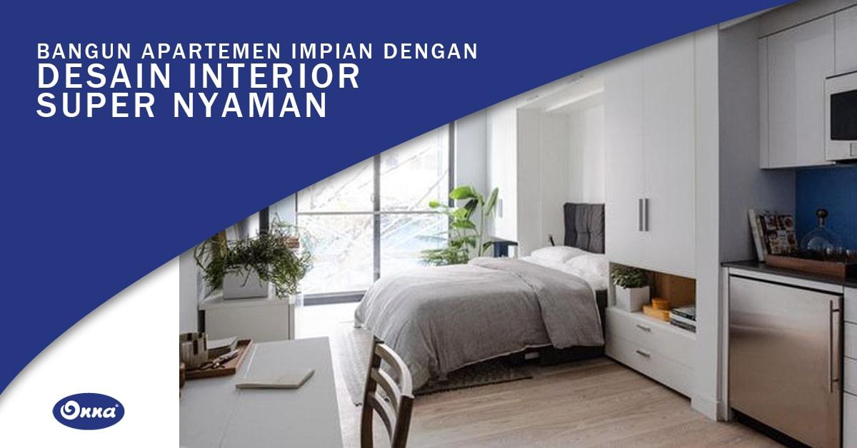 Bangun Apartemen Impian Dengan Desain Interior Super Nyaman