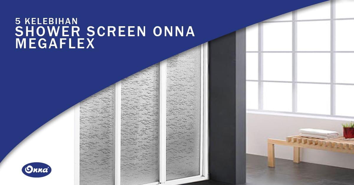 5 Kelebihan Shower Screen Onna Megaflex