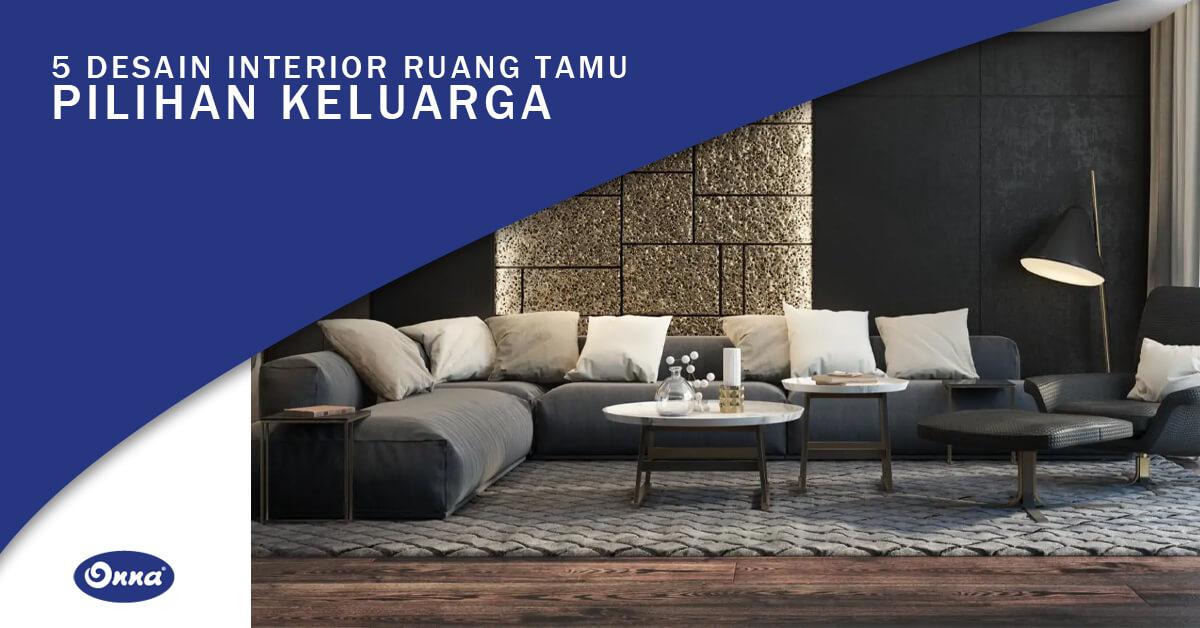 5 Desain Interior Ruang Tamu Pilihan Keluarga